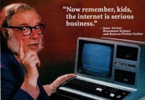 Image of Isaac Asimov in front of a comuter saying the internet is serious business