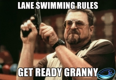 Swimming meme using Walter from The Big Lebowski movie loading a gun with Lane Swimming Rules - Get Ready Granny as the caption
