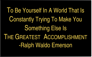 Ralph Waldo Emerson Quotation: To Be Yourself In a World That is constantly trying to make you someone else is the greatest accomplishment